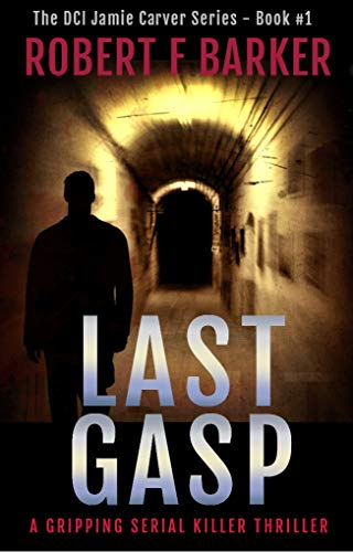 LAST GASP A gripping serial killer thriller with a stunning twist: The Detective Jamie Carver Series, Book#1 (DCI Jamie Carver) (English Edition)