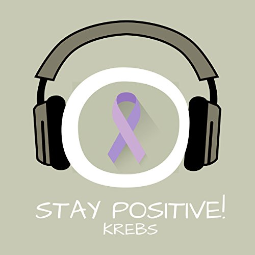 Stay Positive! Positiv Denken bei Krebs mit Hypnose audiobook cover art