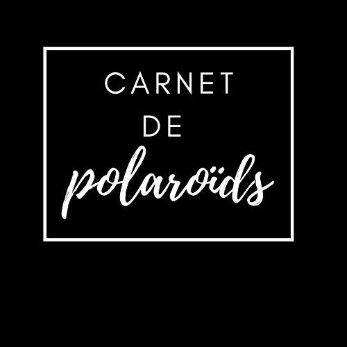 Carnet de Polaroïds: Carnet pour coller ses photos, écrire ses souvenirs I Carnet à remplir I Journal