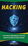 Hacking : The Ultimate Comprehensive Step-By-Step Guide to the Basics of Ethical Hacking - Kevin Clark