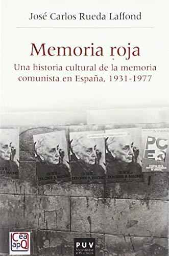 Memoria Roja. Una historia cultural de la memoria comunista en España, 1936-1977: 51 (HISTÒRIA I MEMÒRIA DEL FRANQUISME)