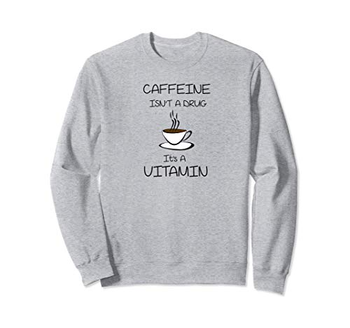 Coffee Is A Vitamin Not A Drug Great Cup Of Coffee Sweatshirt