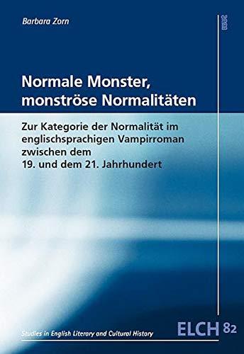 Normale Monster, monströse Normalitäten: Zur Kategorie der Normalität im englischsprachigen Vampirroman zwischen dem 19. und dem 21. Jahrhundert ... Literatur- und Kulturwissenschaft (ELK))
