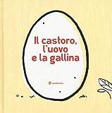 Il castoro, l'uovo e la gallina. Ediz. illustrata