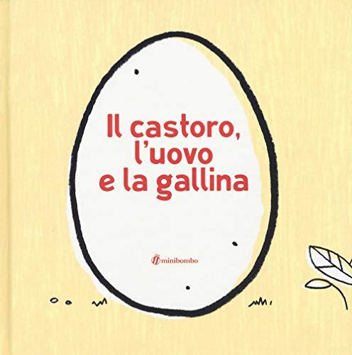 Il castoro, l'uovo e la gallina. Ediz. a colori