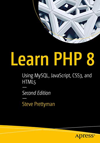 Learn PHP 8: Using MySQL, JavaScript, CSS3, and HTML5