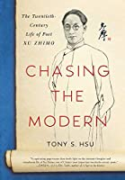 Chasing the Modern: The Twentieth-Century Life of Poet Xu Zhimo