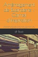 Aménagement de Buanderie : Carnet d'inspiration: Notez et collez toutes les photos et articles de votre future buanderie :...