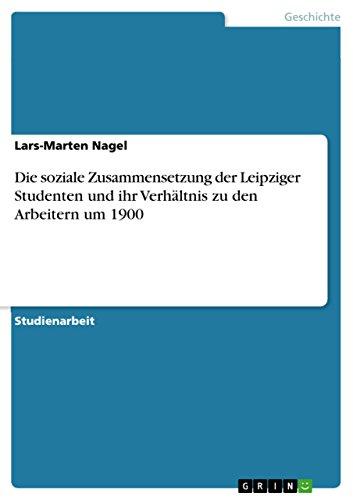 Die soziale Zusammensetzung der Leipziger Studenten und ihr Verhältnis zu den Arbeitern um 1900