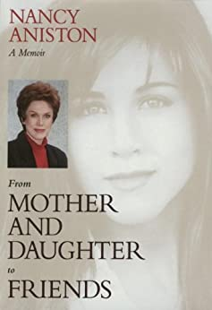 From Mother and Daughter to Friends: A Memoir by [Nancy Aniston]