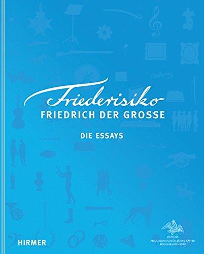 Friederisiko: Friedrich der Große, Die Essays: Friedrich Der Grosse Die Essays