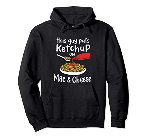 Este tipo pone ketchup en los macarrones con queso - Fun Sudadera...