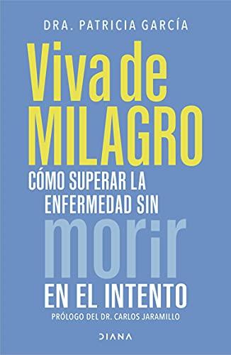 Viva de milagro: Cómo superar la enfermedad sin morir en el intento (Fuera de colección) (Spanish
