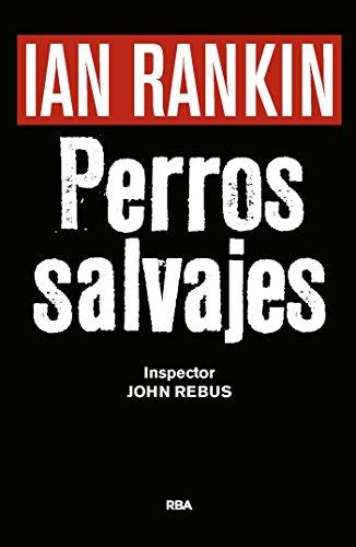 Perros salvajes: Serie John Rebus XX (Inspector Rebus nº 20)