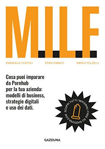 M.I.L.F.: Cosa puoi imparare da Pornhub per la tua azienda: modelli di business, strategie digitali e uso dei dati.