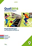 Quali 2016 - Mittelschule Bayern: Originalprüfungen mit Trainingsteil für die Fächer Deutsch, Mathe und Englisch sowie Audio-CD für Englisch (pauker.)
