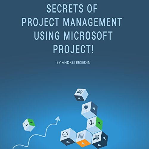 Secrets of Project Management Using Microsoft Project! audiobook cover art