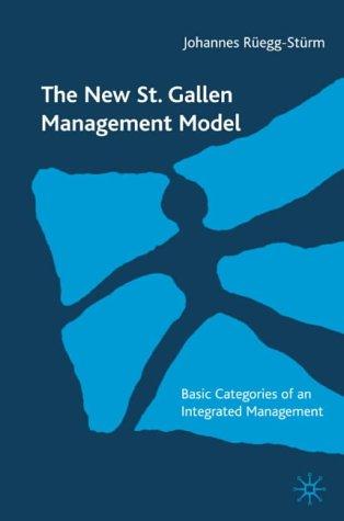 The New St. Gallen Management Model: Basic Categories Of An Integrated Management: Basic Categories of an Approach to Integrated Management