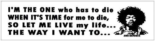 Gypsy Rose I'm The One Who Has to Die When It's Time for Me to Die, So Let Me Live My Life The Way I Want to… Jimi Hendrix - Small Sticker/Decal (3