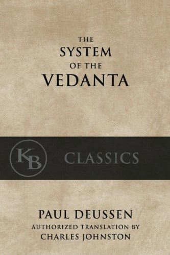The System of the Vedanta: According to Badarayana's Brahma-Sutras and Shankara's Commentary thereon, Set Forth as a Compendium of the Dogmatics of Brahmanism from the Standpoint of Shankara