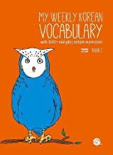 My Weekly Korean Vocabulary Book 1: With 1600+ Everyday Sample Expressions(Downloadable Audio Files Included) by TalkToMeInKorean (2014-03-03)