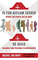 A de asilo/ A is for Asylum Seeker: Palabras Para Personas En Movimiento/ Words for People on the Move