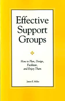 [James E. Miller]のEffective Support Groups: How to Plam, Design, Facilitate, and Enjoy Them (English Edition)