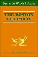 The Boston Tea Party (Northeastern Classics Edition)