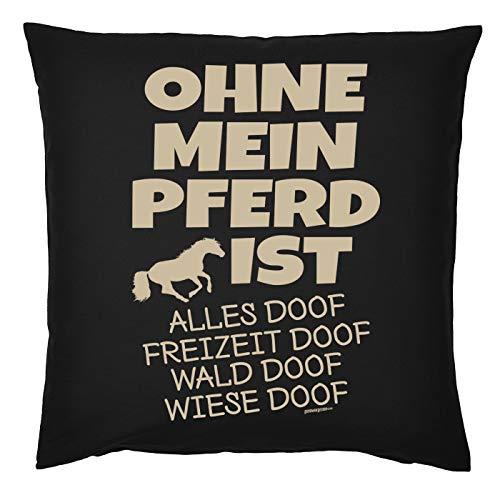 Tini - Shirts Pferde Sprüche Kissen - Dekokissen REIT-Sport : Ohne Mein Pferd ist Alles doof - Geschenk-Kissen Pferde-Motiv - ohne Füllung - Farbe : schwarz