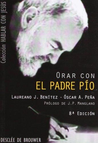Orar con el Padre Pío by Laureano J. Benítez Grande-Caballero;Óscar Alberto Peña Mayoral(2004-04-01)