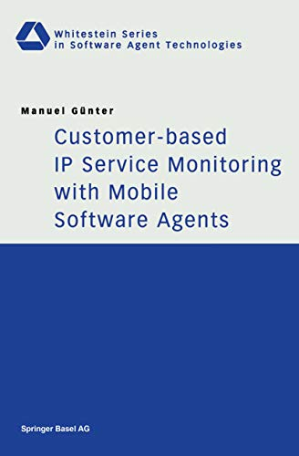 Customer-based IP Service Monitoring with Mobile Software Agents (Whitestein Series in Software Agent Technologies and Autonomic Computing) (English Edition)