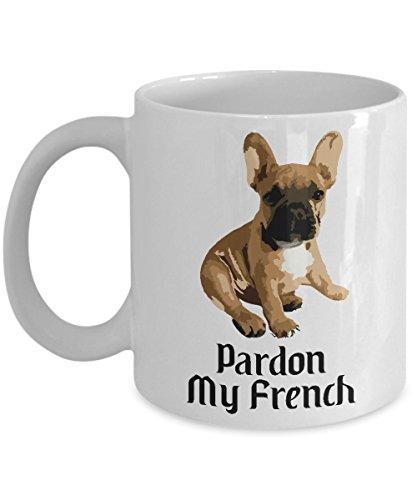 French Bulldog Coffee Mug - Gifts for Frenchie Mom - 11oz Ceramic Tea Cup Pardon My French