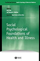 Social Psychological Foundations of Health and Illness (The Blackwell Series in Health Psychology and Behavioral Medicine)