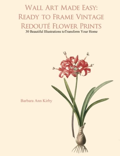 Wall Art Made Easy: Ready to Frame Vintage Redoute Flower Prints: 30 Beautiful Illustrations to Transform Your Home