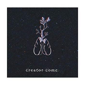 Creator Come