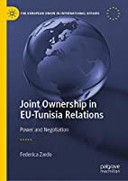Joint Ownership in EU-Tunisia Relations: Power and Negotiation (The European Union in International Affairs)
