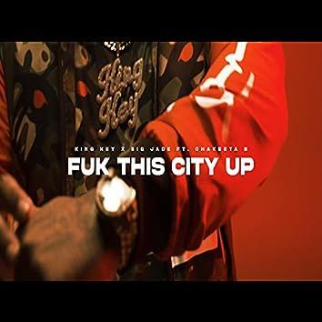 Fuk This City Up
