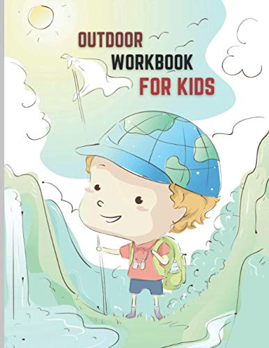 Outdoor Workbook For Kids: Observe And Record The Outdoors Nature or Kids Drawing, Coloring, Writing Nature And More.
