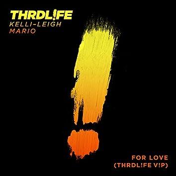 For Love (THRDL!FE V!P)