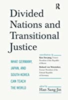 Divided Nations and Transitional Justice: What Germany, Japan and South Korea Can Teach the World by Sang-Jin Han Kim Dae-Jung Richard Von Weizsaecker(2014-08-01)