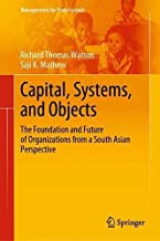 Capital, Systems, and Objects: The Foundation and Future of Organizations from a South Asian Perspective