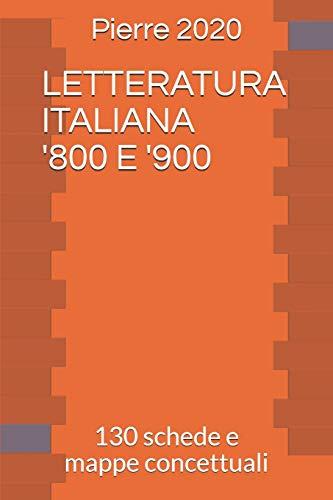 LETTERATURA ITALIANA '800 E '900: 130 schede e mappe concettuali