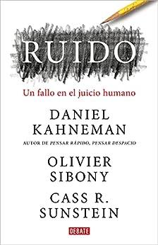 Ruido: Un fallo en el juicio humano (Spanish Edition) by [Daniel Kahneman, Olivier Sibony, Cass R. Sunstein, Joaquín Chamorro Mielke]