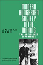 Modern Hungarian Society in the Making: The Unfinished Experience (Central European University Press Book)