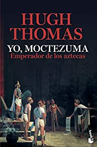 Yo, Moctezuma, emperador de los aztecas par Hugh Thomas
