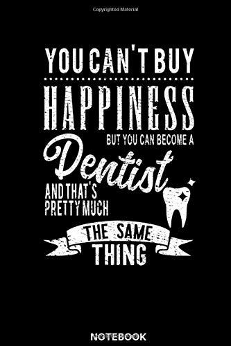 You Can't Buy Happiness but you can become: Das perfekte Geschenk Notizbuch für Zahnarzt, Zahnärztin, Dentist, Zahnarzthelferin, Zahntechniker, ... dieses Notizbuch immer für Notizen zur Hand