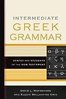 Intermediate Greek Grammar: Syntax for Students of the New Testament