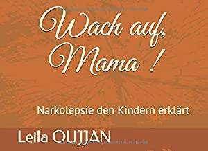 Wach auf, Mama !: Narkolepsie den Kindern erklärt (German Edition)