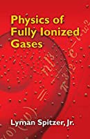 Physics of Fully Ionized Gases: Second Revised Edition (Dover Books on Physics)