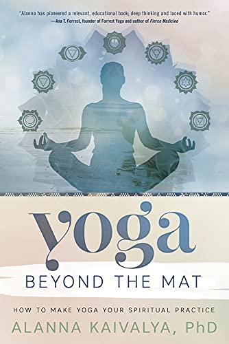 Yoga Beyond the Mat: How to Make Yoga Your Spiritual Practice